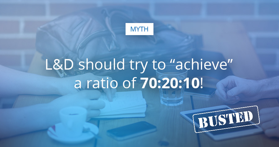 Myth #6: learning and development should try to achieve a ratio of 70:20:10