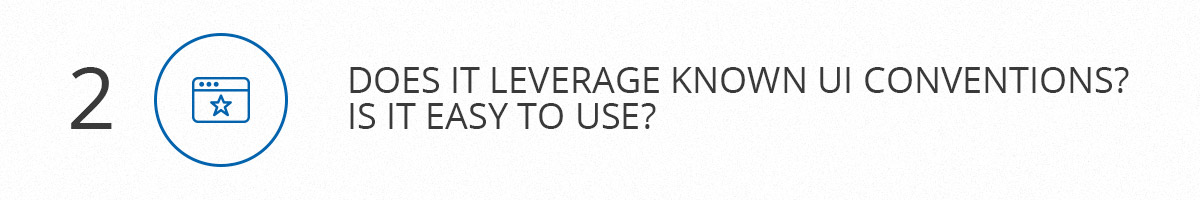 Does it leverage known UI conventions? Is it easy to use?