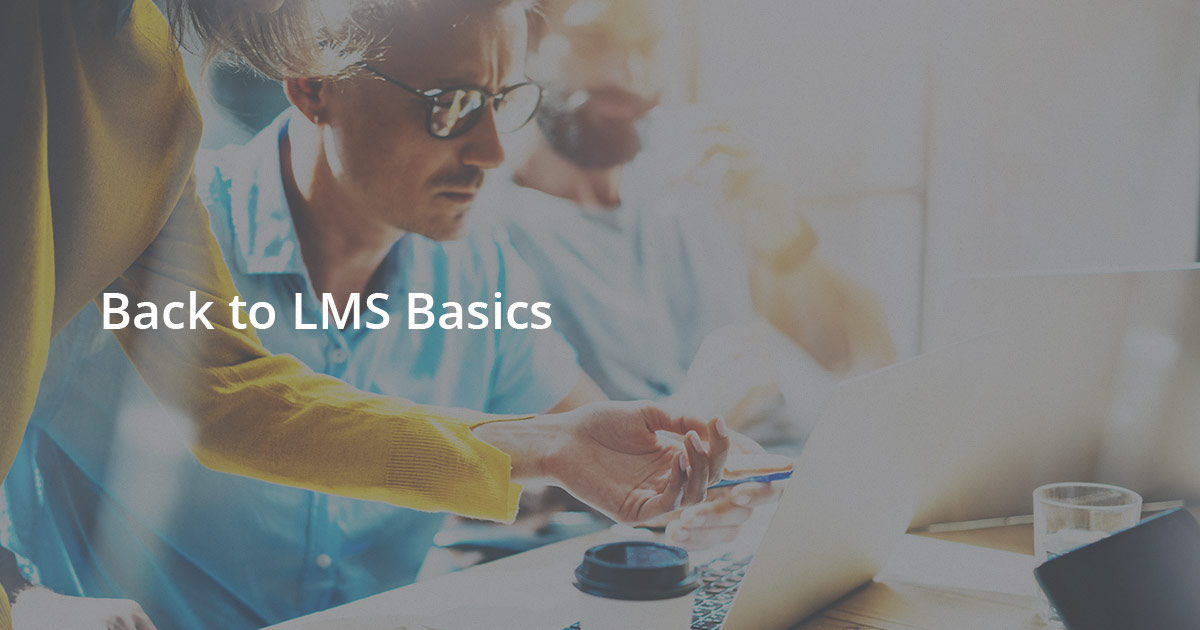 Back to LMS Basics – Learning Management Systems 101