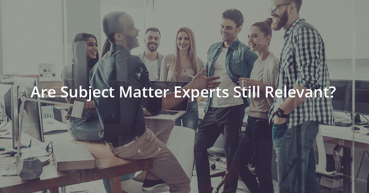 Are your Subject Matter Experts Still Relevant?