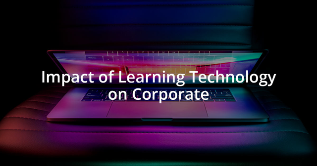 Impact of learning technology on Corporate training